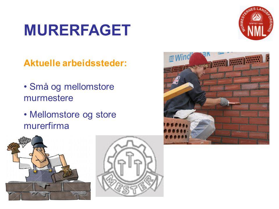 MURERFAGET Aktuelle arbeidssteder: Små og mellomstore murmestere Mellomstore og store murerfirma