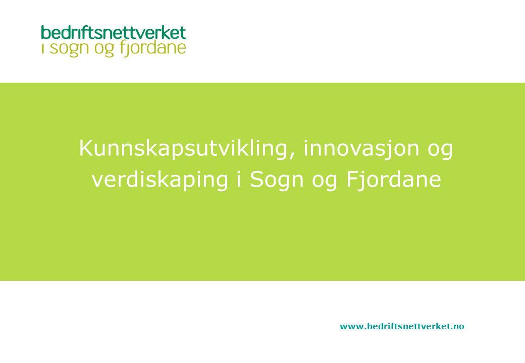 Kunnskapsutvikling, innovasjon og verdiskaping i Sogn og Fjordane www.bedriftsnettverket.no