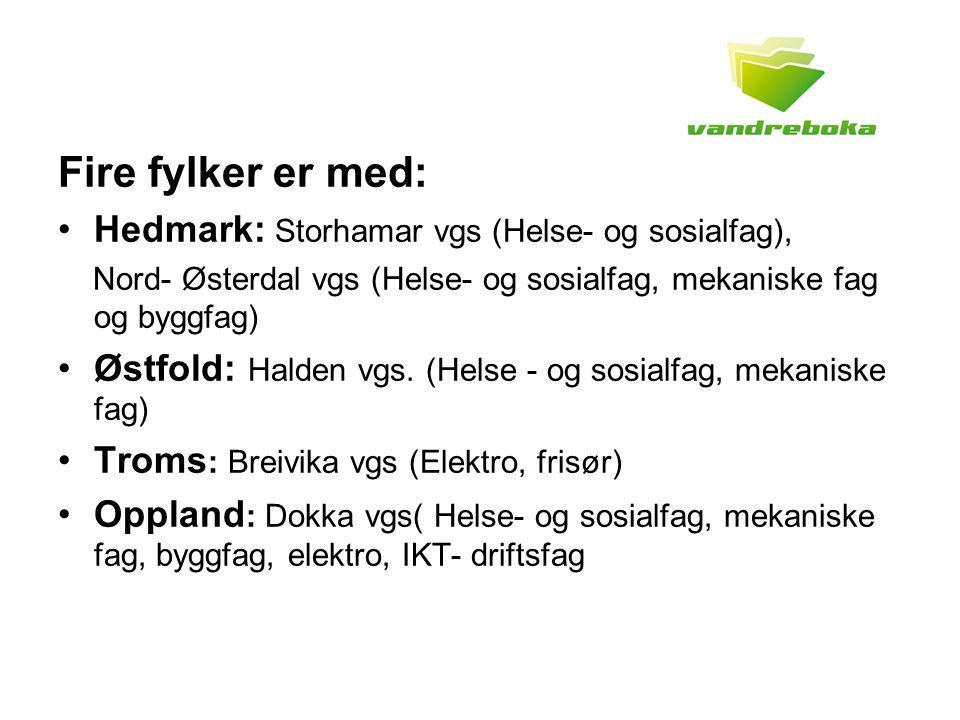 Fire fylker er med: Hedmark: Storhamar vgs (Helse- og sosialfag), Nord- Østerdal vgs (Helse- og sosialfag, mekaniske fag og byggfag) Østfold: Halden vgs.