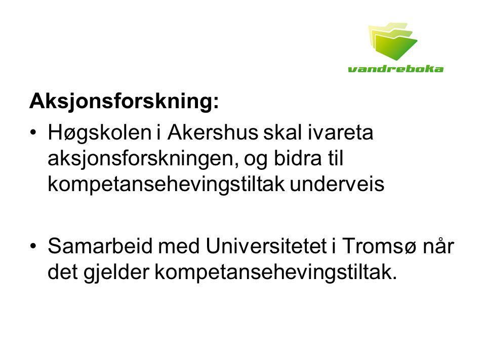 Aksjonsforskning: Høgskolen i Akershus skal ivareta aksjonsforskningen, og bidra til kompetansehevingstiltak underveis Samarbeid med Universitetet i Tromsø når det gjelder kompetansehevingstiltak.