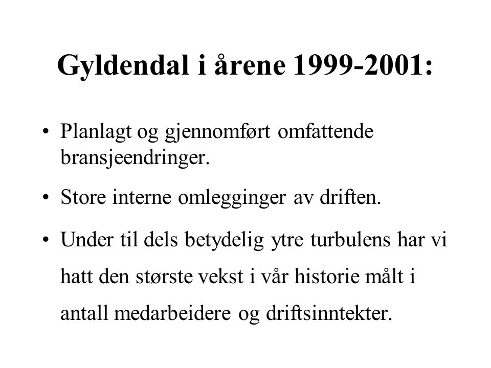 1999 – 2001 Samlede investeringer på 350 MNOK Gjennomført uten emisjoner Vesentlig forbedret konkurransesituasjon Økte goodwill avskrivninger Svakere finansresultater