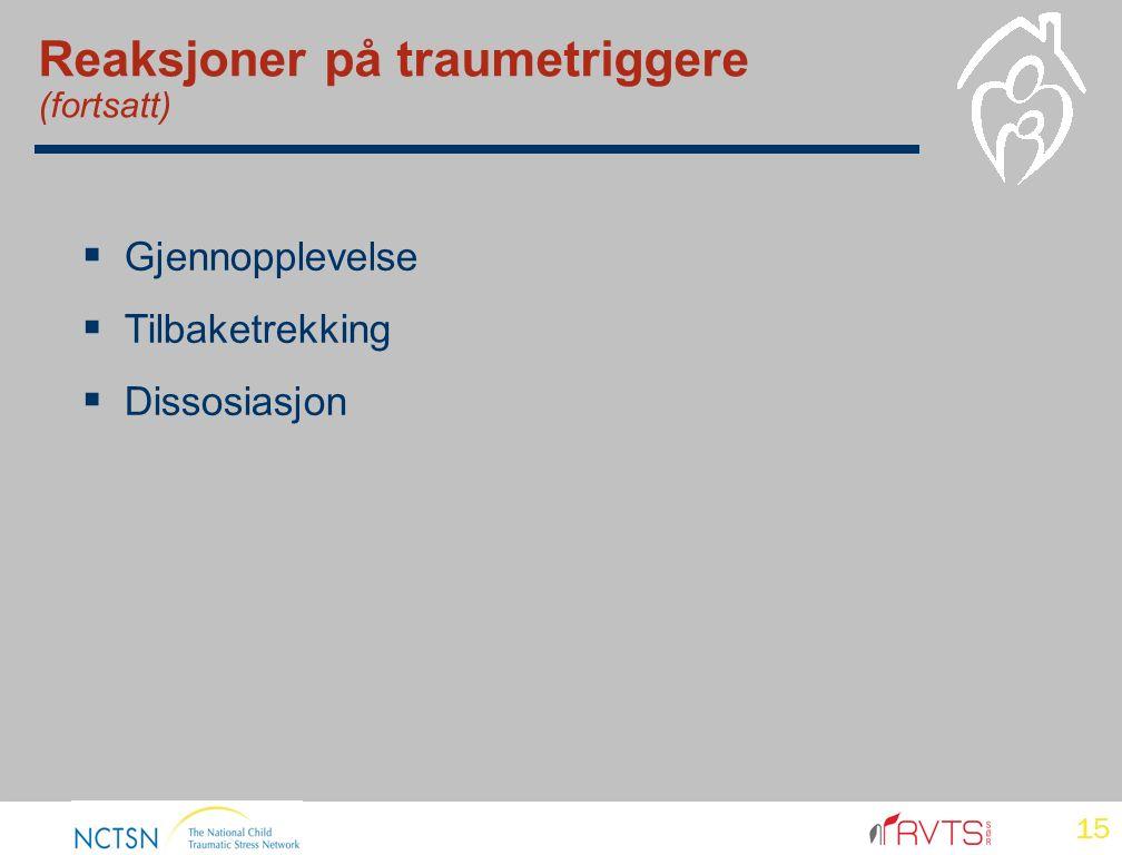 Reaksjoner på traumetriggere (fortsatt)  Gjennopplevelse  Tilbaketrekking  Dissosiasjon 15