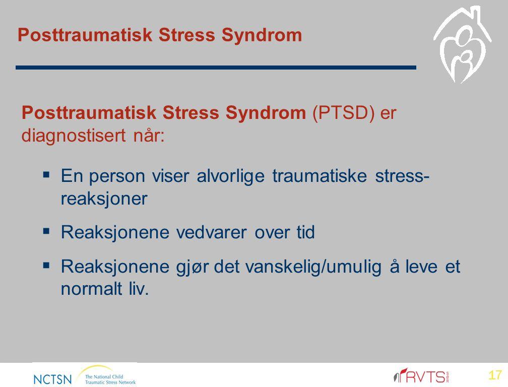Posttraumatisk Stress Syndrom  En person viser alvorlige traumatiske stress- reaksjoner  Reaksjonene vedvarer over tid  Reaksjonene gjør det vanskelig/umulig å leve et normalt liv.