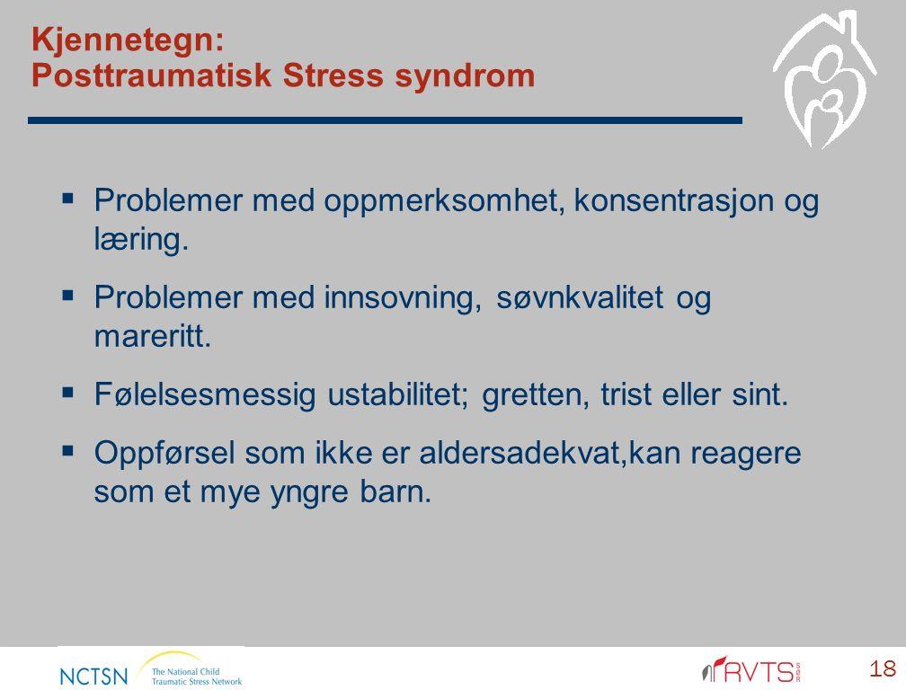 Kjennetegn: Posttraumatisk Stress syndrom  Problemer med oppmerksomhet, konsentrasjon og læring.