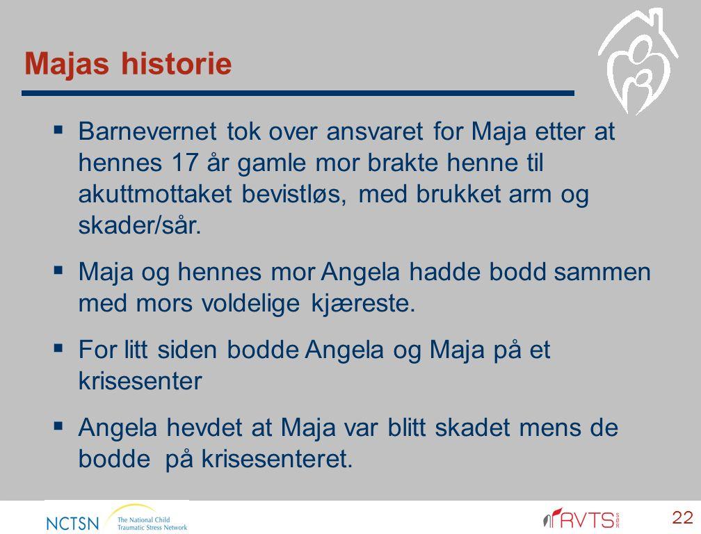 Majas historie 22  Barnevernet tok over ansvaret for Maja etter at hennes 17 år gamle mor brakte henne til akuttmottaket bevistløs, med brukket arm og skader/sår.