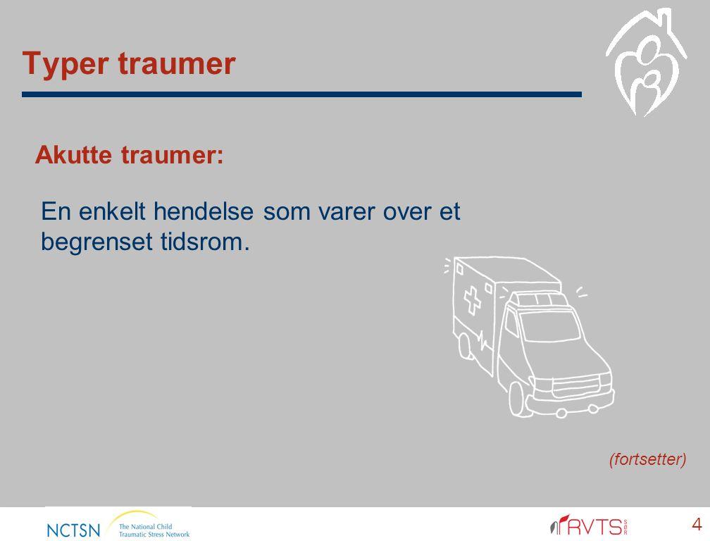 Typer traumer 4 Akutte traumer: (fortsetter) En enkelt hendelse som varer over et begrenset tidsrom.