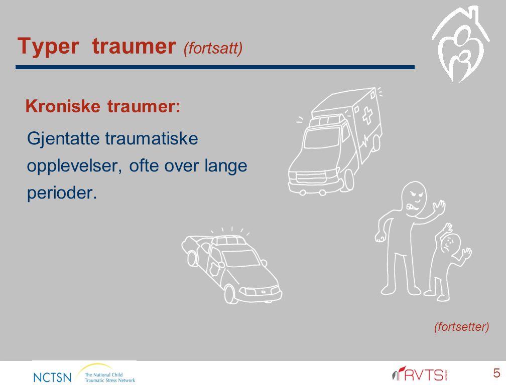 Typer traumer (fortsatt) Gjentatte traumatiske opplevelser, ofte over lange perioder.