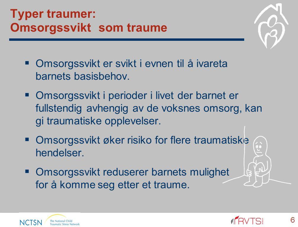 Typer traumer: Omsorgssvikt som traume  Omsorgssvikt er svikt i evnen til å ivareta barnets basisbehov.