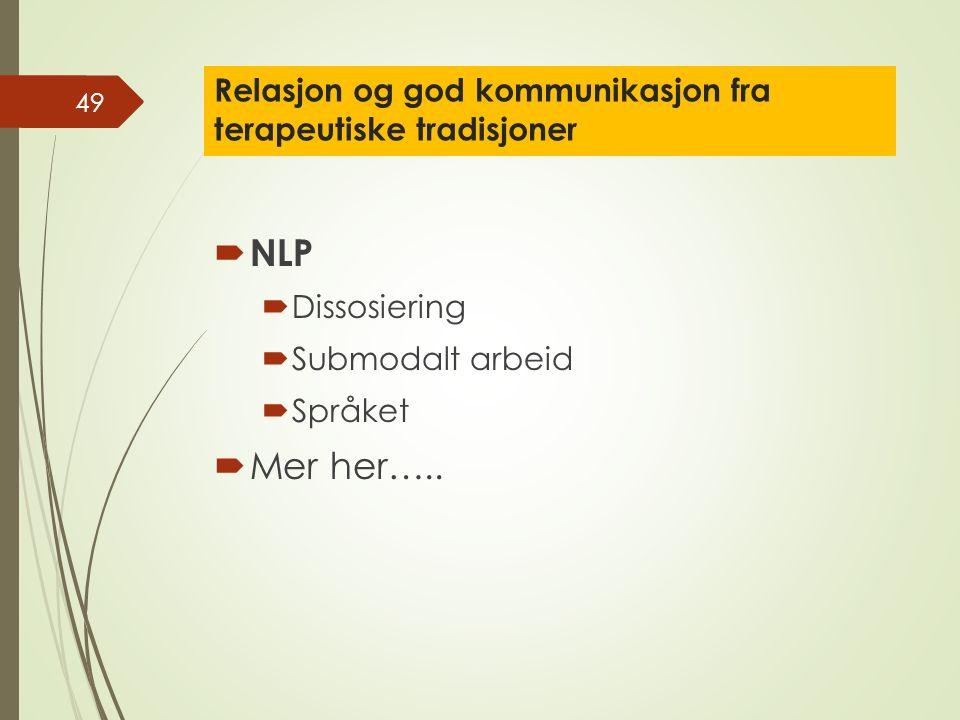 Relasjon og god kommunikasjon fra terapeutiske tradisjoner  NLP  Dissosiering  Submodalt arbeid  Språket  Mer her…..