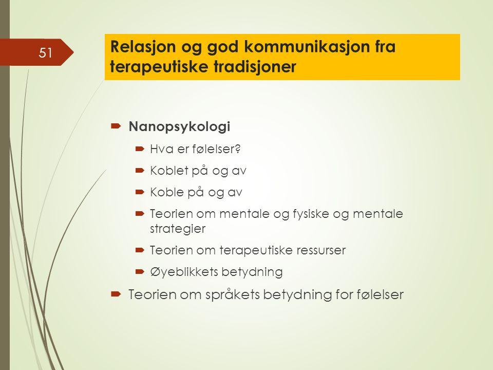 Relasjon og god kommunikasjon fra terapeutiske tradisjoner  Nanopsykologi  Hva er følelser.