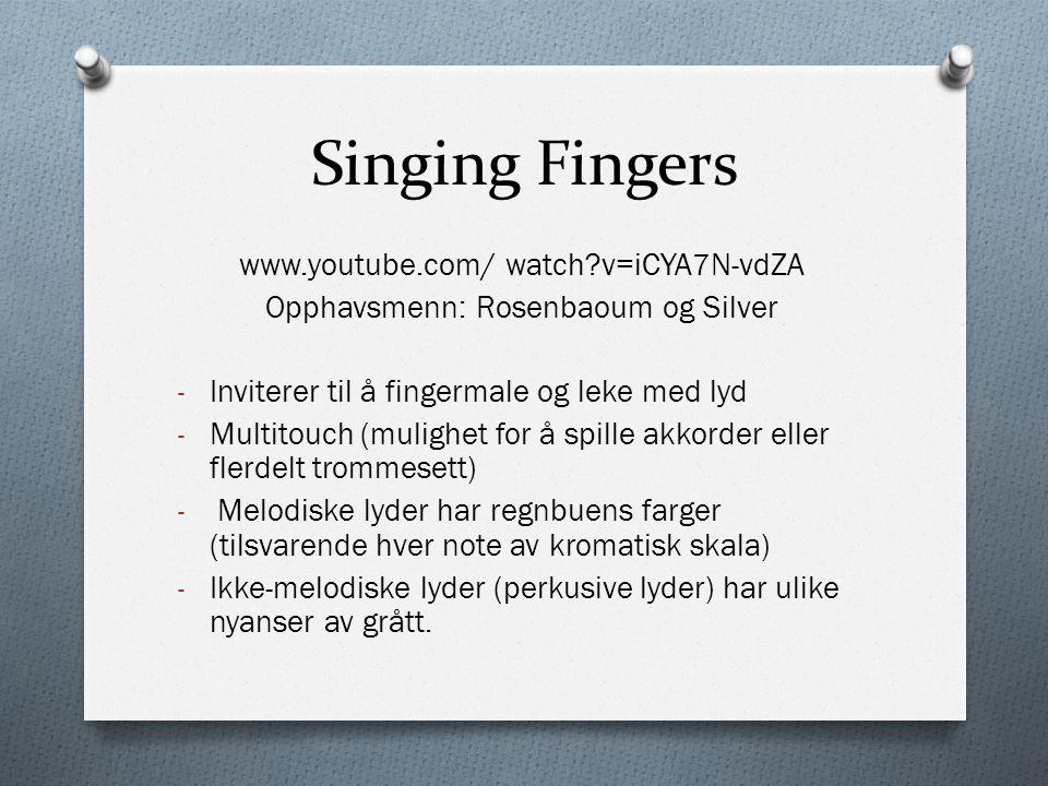 Singing Fingers www.youtube.com/ watch v=iCYA7N-vdZA Opphavsmenn: Rosenbaoum og Silver - Inviterer til å fingermale og leke med lyd - Multitouch (mulighet for å spille akkorder eller flerdelt trommesett) - Melodiske lyder har regnbuens farger (tilsvarende hver note av kromatisk skala) - Ikke-melodiske lyder (perkusive lyder) har ulike nyanser av grått.