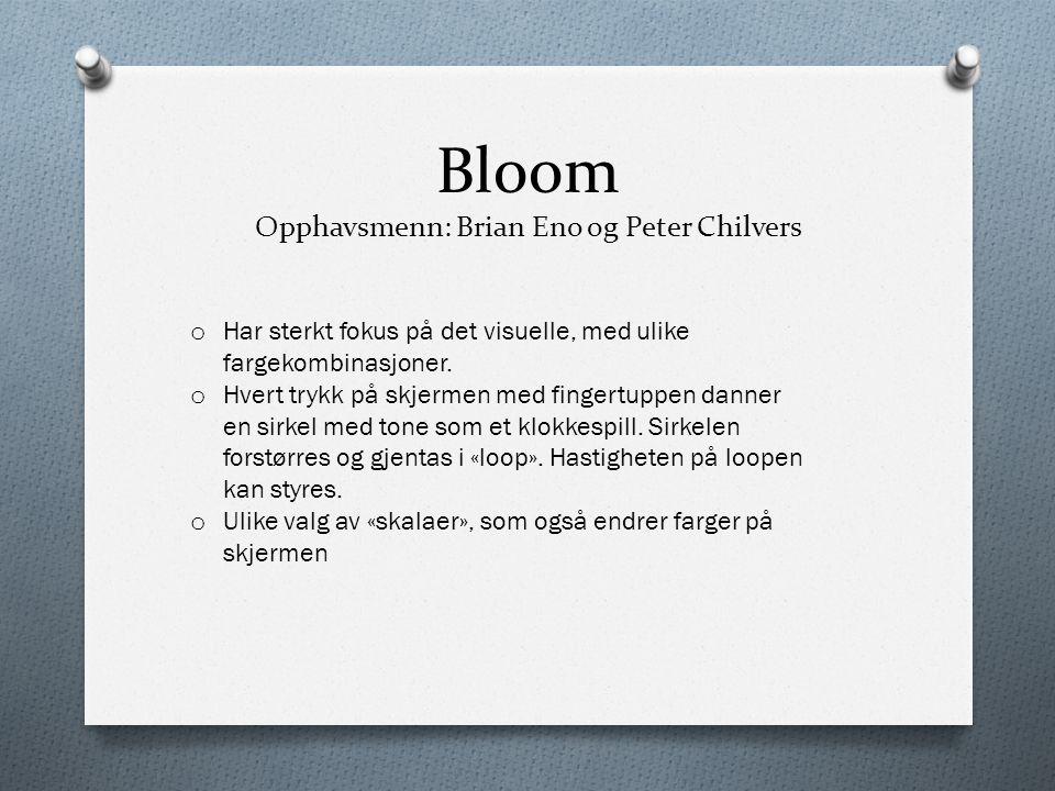 Bloom Opphavsmenn: Brian Eno og Peter Chilvers o Har sterkt fokus på det visuelle, med ulike fargekombinasjoner. o Hvert trykk på skjermen med fingert