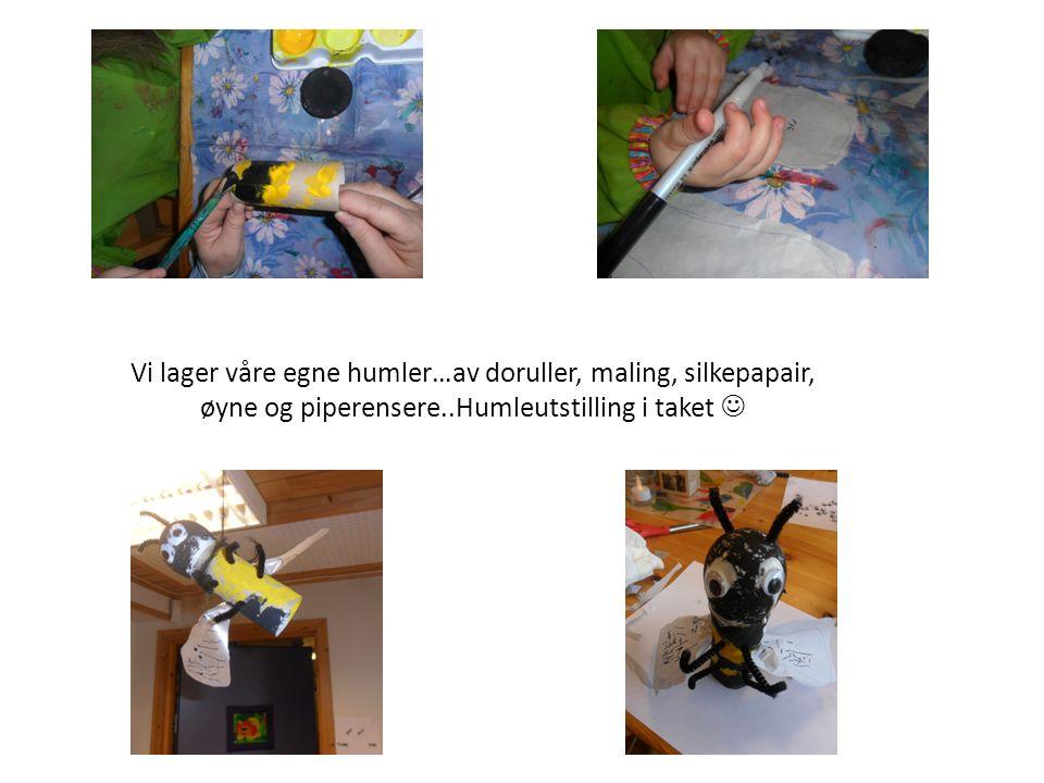 Vi lager våre egne humler…av doruller, maling, silkepapair, øyne og piperensere..Humleutstilling i taket