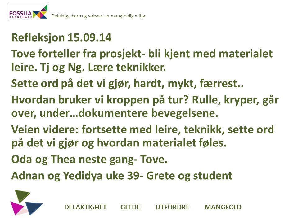 Delaktige barn og voksne i et mangfoldig miljø Refleksjon 15.09.14 Tove forteller fra prosjekt- bli kjent med materialet leire.
