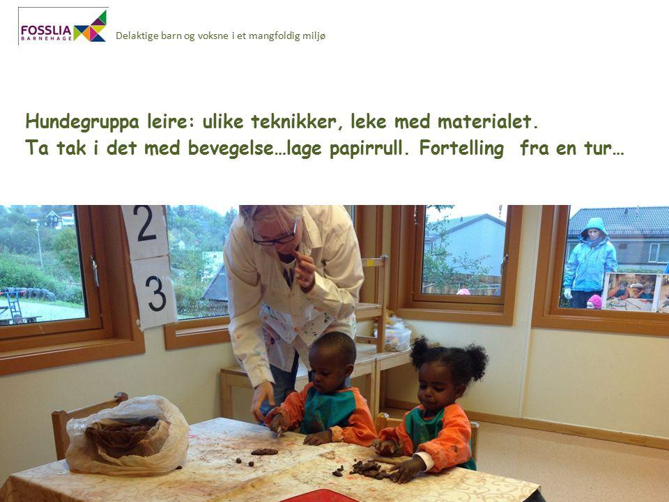 Delaktige barn og voksne i et mangfoldig miljø Hundegruppa leire: ulike teknikker, leke med materialet.