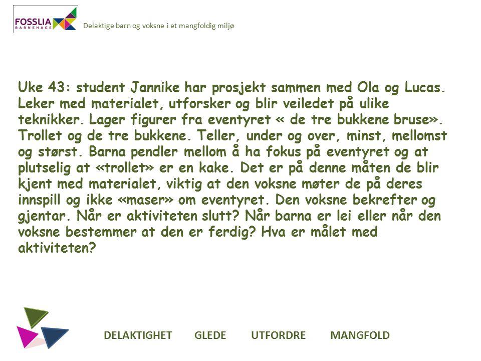 Delaktige barn og voksne i et mangfoldig miljø Uke 43: student Jannike har prosjekt sammen med Ola og Lucas.