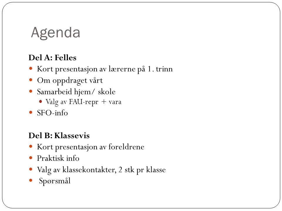 Agenda Del A: Felles Kort presentasjon av lærerne på 1. trinn Om oppdraget vårt Samarbeid hjem/ skole Valg av FAU-repr + vara SFO-info Del B: Klassevi