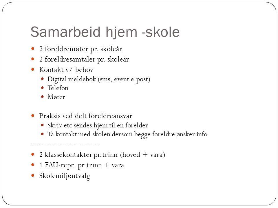 Samarbeid hjem -skole 2 foreldremøter pr. skoleår 2 foreldresamtaler pr.