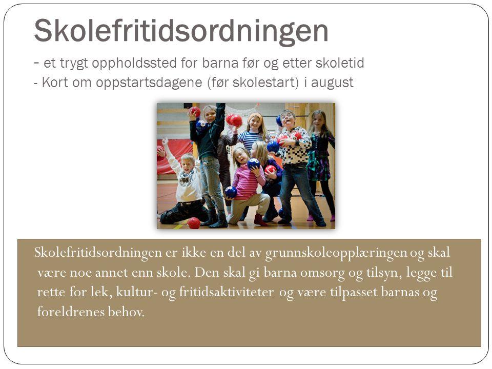 Skolefritidsordningen - et trygt oppholdssted for barna før og etter skoletid - Kort om oppstartsdagene (før skolestart) i august Skolefritidsordninge
