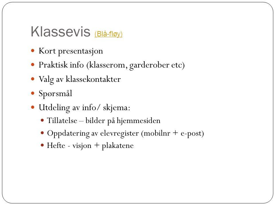 Klassevis (Blå-fløy) (Blå-fløy) Kort presentasjon Praktisk info (klasserom, garderober etc) Valg av klassekontakter Spørsmål Utdeling av info/ skjema: