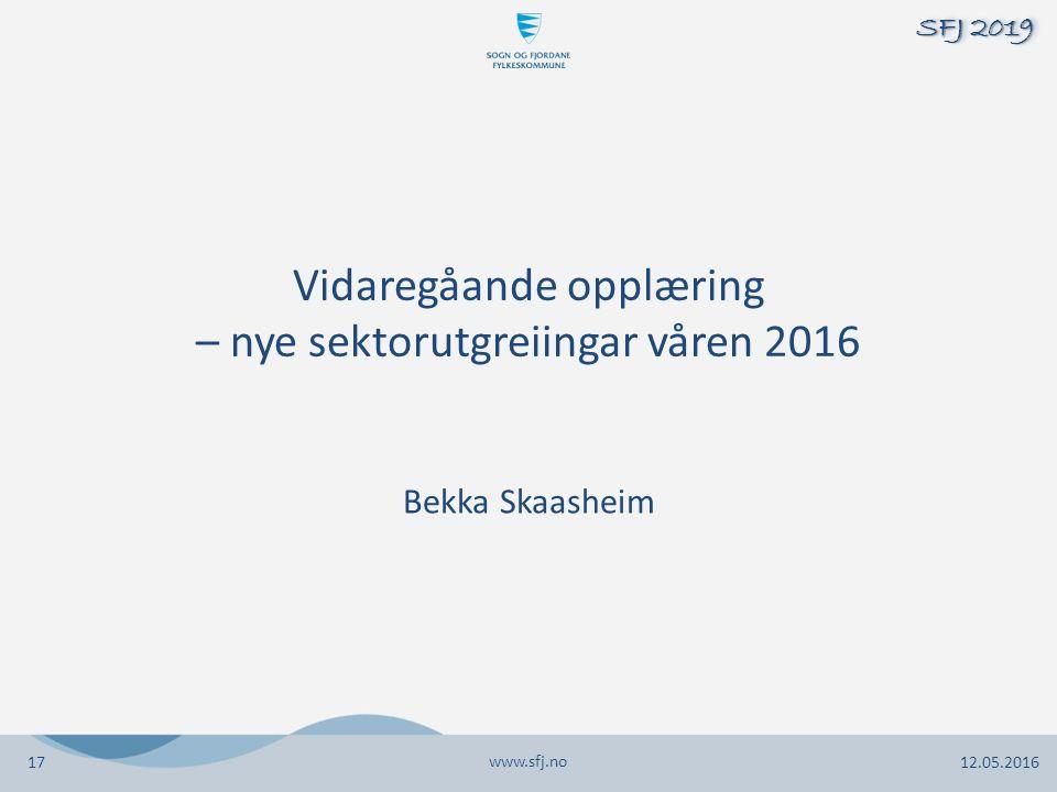 Vidaregåande opplæring – nye sektorutgreiingar våren 2016 Bekka Skaasheim www.sfj.no 12.05.2016 SFJ 2019 17