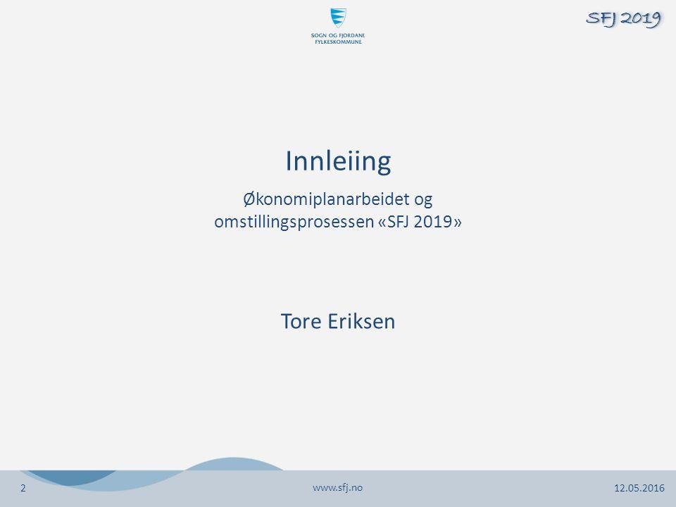Innleiing Økonomiplanarbeidet og omstillingsprosessen «SFJ 2019» Tore Eriksen www.sfj.no 12.05.2016 SFJ 2019 2