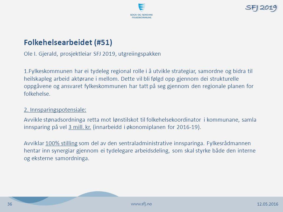 www.sfj.no 12.05.2016 SFJ 2019 1.Fylkeskommunen har ei tydeleg regional rolle i å utvikle strategiar, samordne og bidra til heilskapleg arbeid aktørane i mellom.