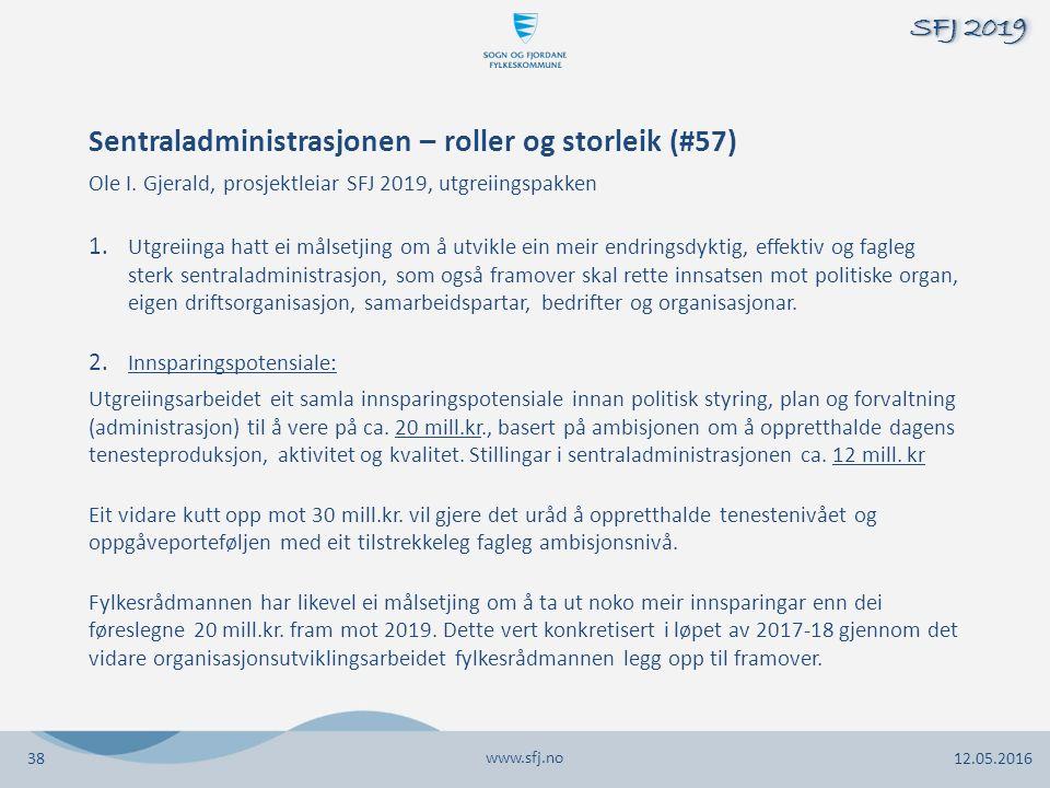 www.sfj.no 12.05.2016 SFJ 2019 1. Utgreiinga hatt ei målsetjing om å utvikle ein meir endringsdyktig, effektiv og fagleg sterk sentraladministrasjon,