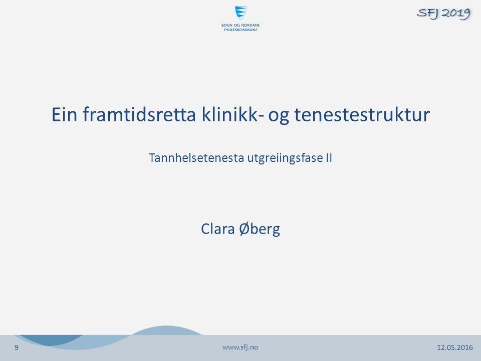 Clara Øberg www.sfj.no 12.05.2016 SFJ 2019 Ein framtidsretta klinikk- og tenestestruktur Tannhelsetenesta utgreiingsfase II 9