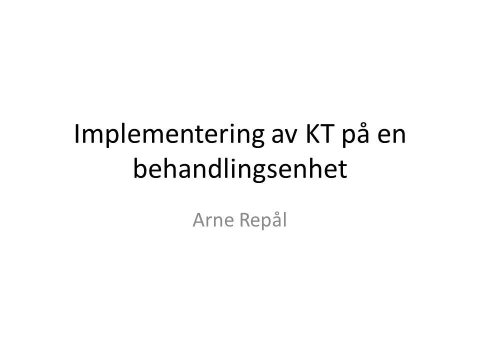 Implementering av KT på en behandlingsenhet Arne Repål