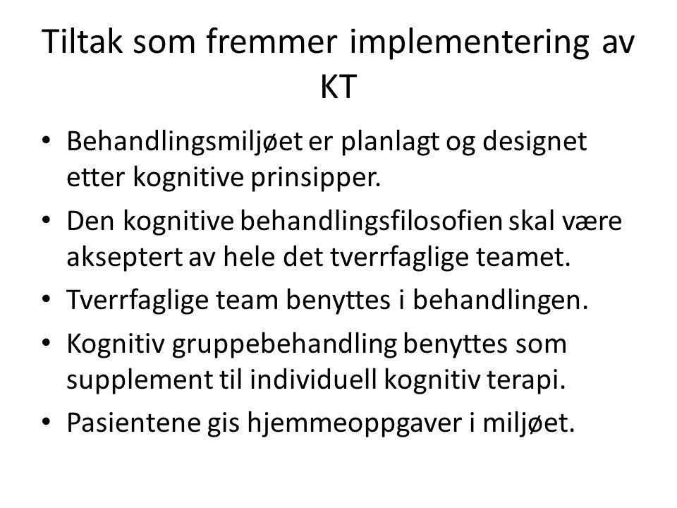 Tiltak som fremmer implementering av KT Behandlingsmiljøet er planlagt og designet etter kognitive prinsipper. Den kognitive behandlingsfilosofien ska