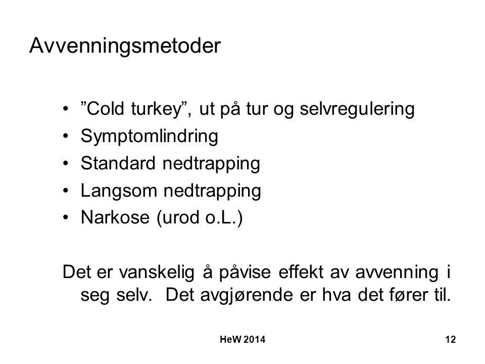 Avvenningsmetoder Cold turkey , ut på tur og selvregulering Symptomlindring Standard nedtrapping Langsom nedtrapping Narkose (urod o.L.) Det er vanskelig å påvise effekt av avvenning i seg selv.