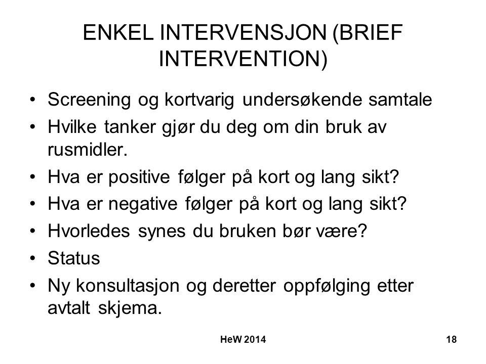 ENKEL INTERVENSJON (BRIEF INTERVENTION) Screening og kortvarig undersøkende samtale Hvilke tanker gjør du deg om din bruk av rusmidler.