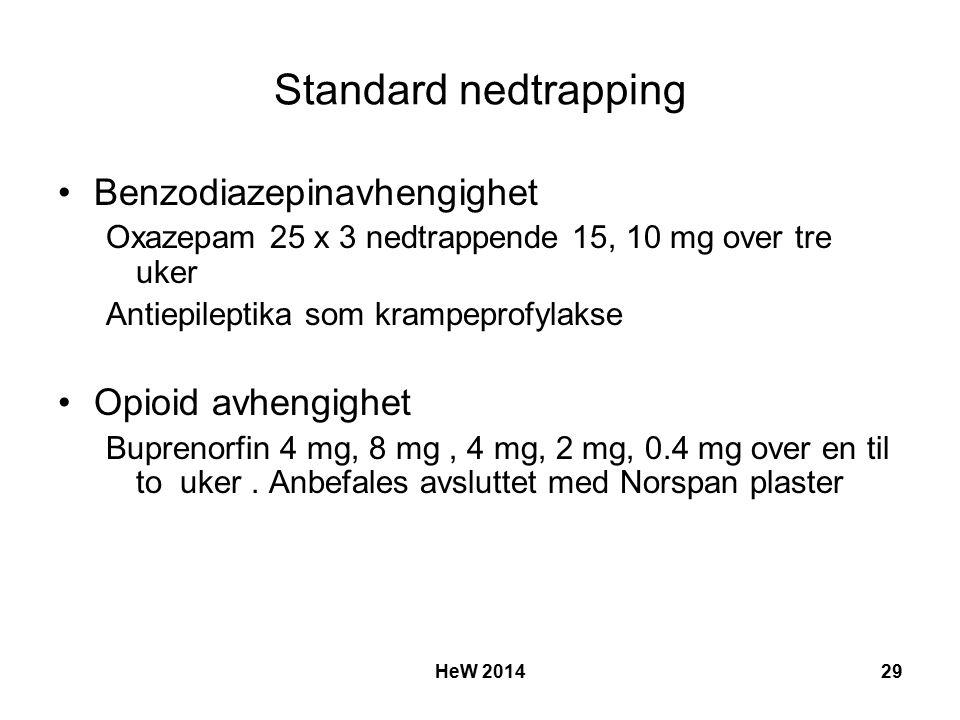Standard nedtrapping Benzodiazepinavhengighet Oxazepam 25 x 3 nedtrappende 15, 10 mg over tre uker Antiepileptika som krampeprofylakse Opioid avhengighet Buprenorfin 4 mg, 8 mg, 4 mg, 2 mg, 0.4 mg over en til to uker.