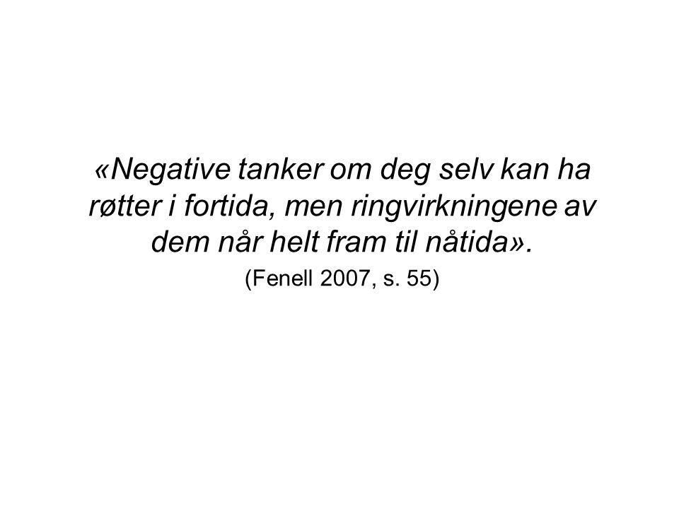 «Negative tanker om deg selv kan ha røtter i fortida, men ringvirkningene av dem når helt fram til nåtida».