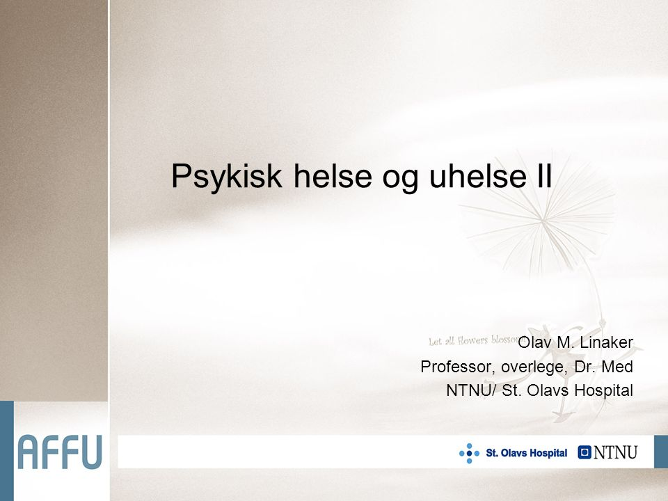 Psykisk helse og uhelse II Olav M. Linaker Professor, overlege, Dr. Med NTNU/ St. Olavs Hospital