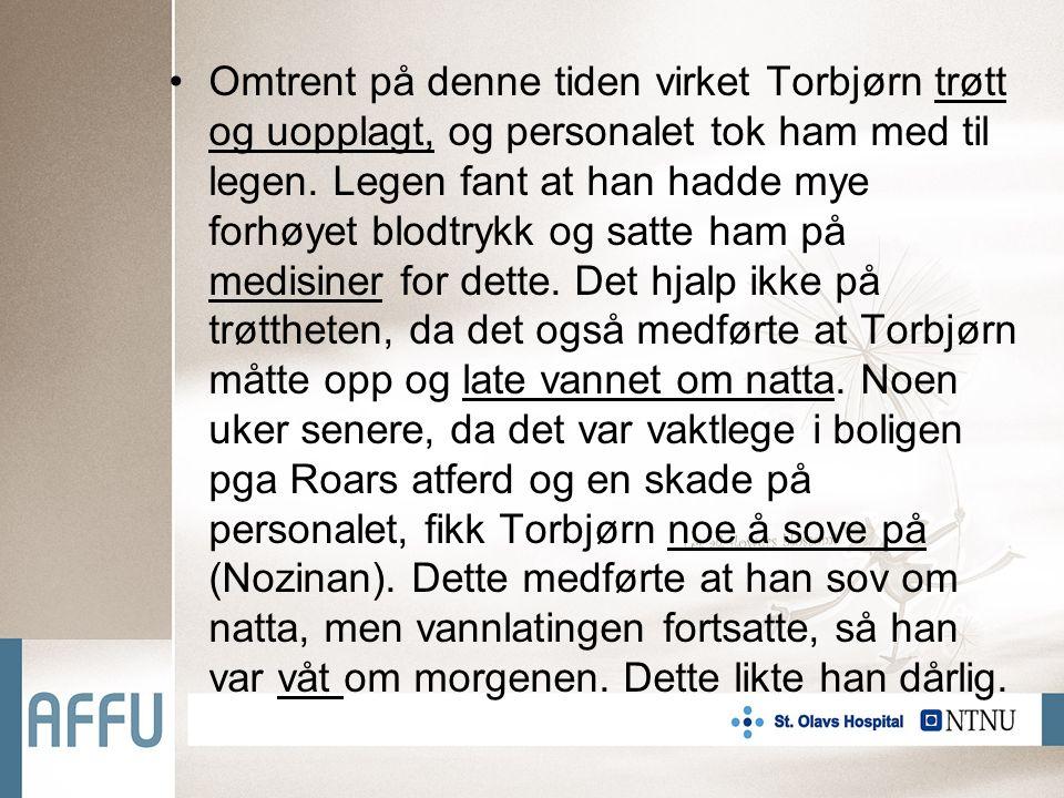 Omtrent på denne tiden virket Torbjørn trøtt og uopplagt, og personalet tok ham med til legen.