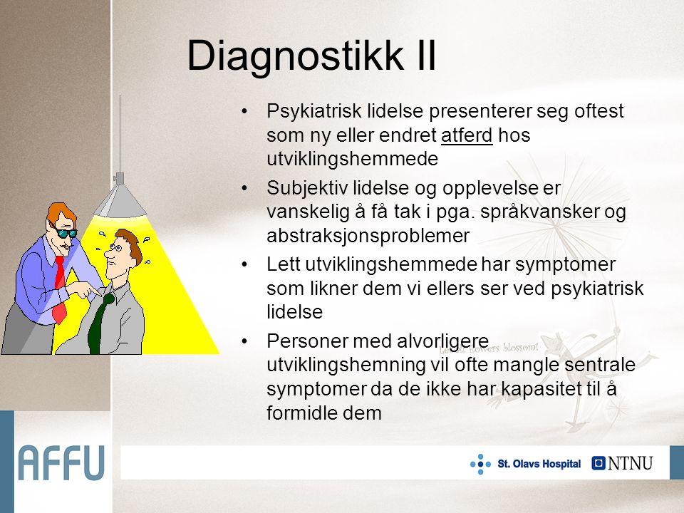 Diagnostikk II Psykiatrisk lidelse presenterer seg oftest som ny eller endret atferd hos utviklingshemmede Subjektiv lidelse og opplevelse er vanskelig å få tak i pga.