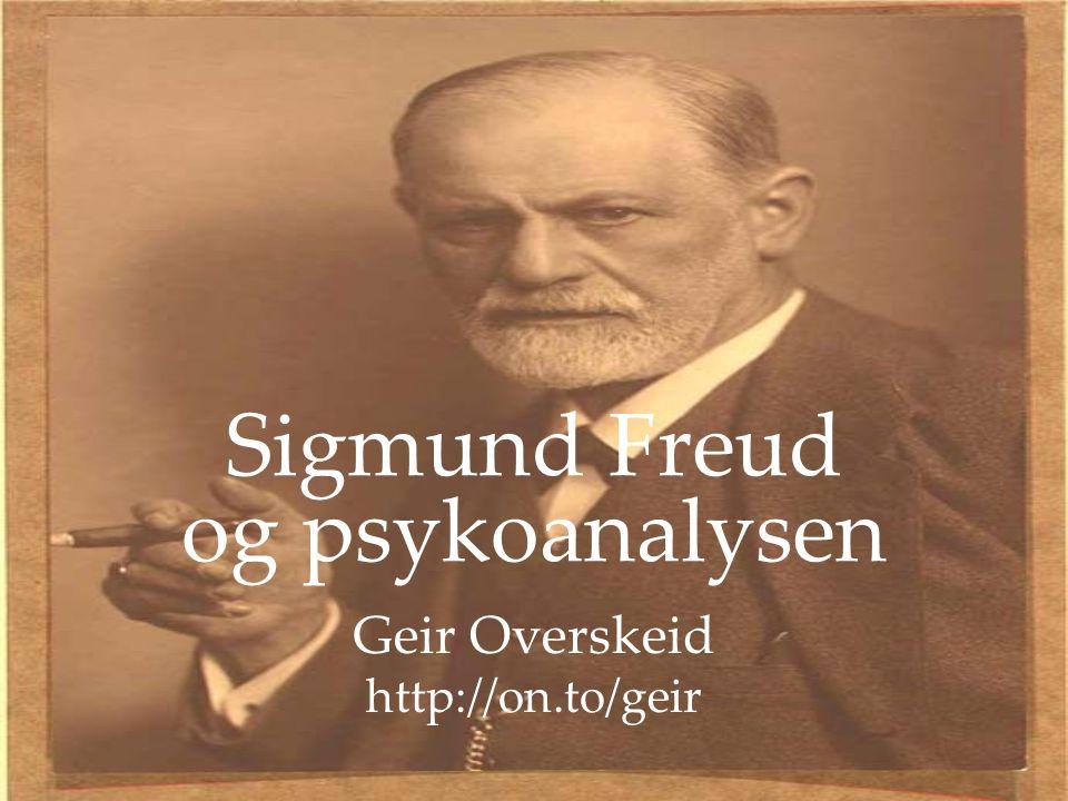 Sigmund Freud og psykoanalysen Geir Overskeid http://on.to/geir