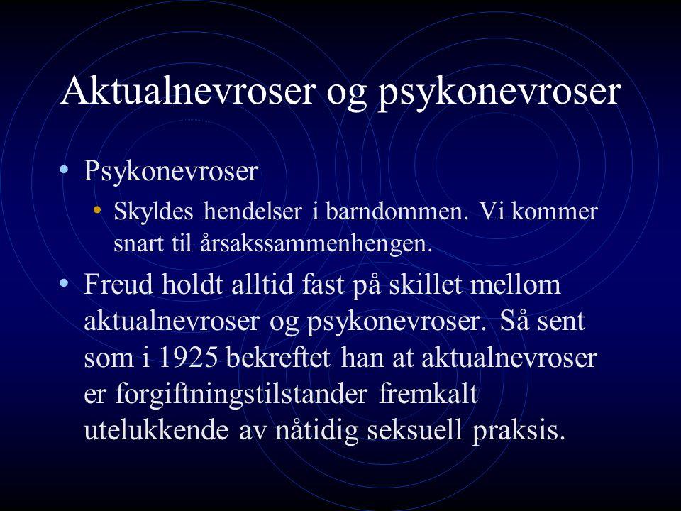 Aktualnevroser og psykonevroser Psykonevroser Skyldes hendelser i barndommen.