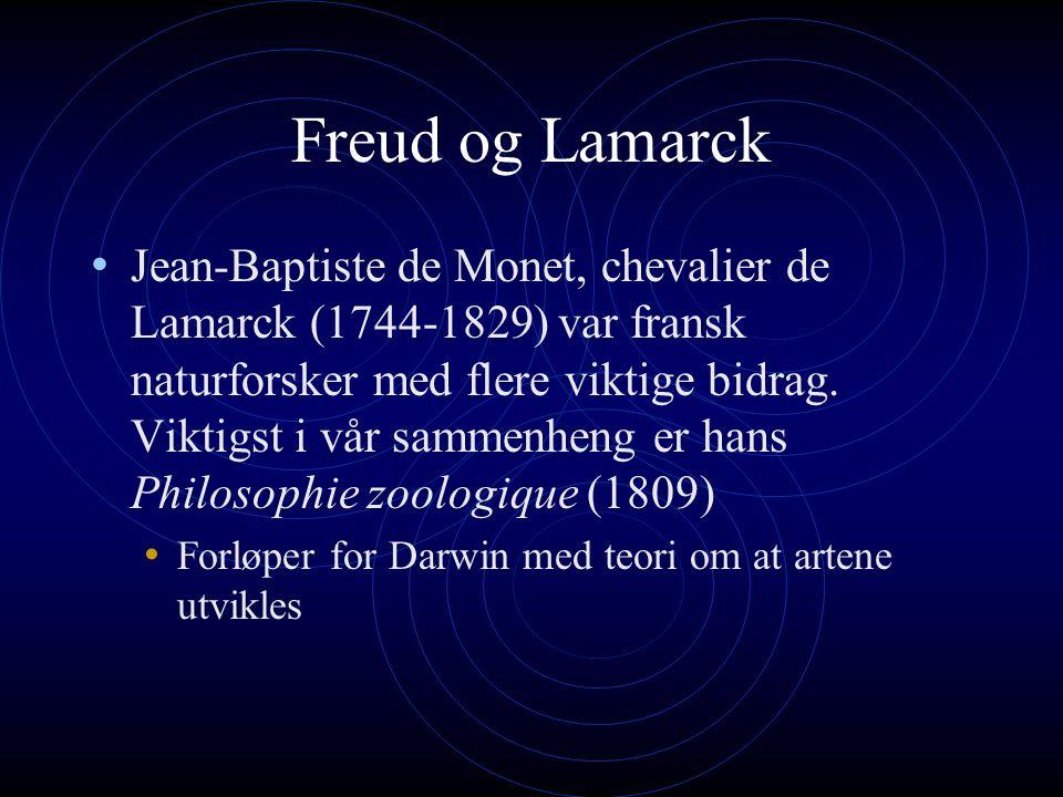 Freud og Lamarck Jean-Baptiste de Monet, chevalier de Lamarck (1744-1829) var fransk naturforsker med flere viktige bidrag.