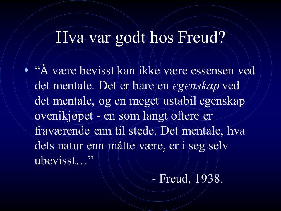 Hva var godt hos Freud. Å være bevisst kan ikke være essensen ved det mentale.