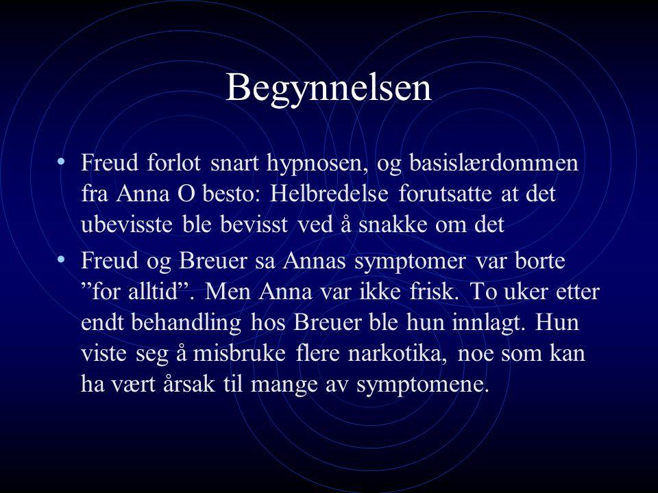Begynnelsen Freud forlot snart hypnosen, og basislærdommen fra Anna O besto: Helbredelse forutsatte at det ubevisste ble bevisst ved å snakke om det Freud og Breuer sa Annas symptomer var borte for alltid .