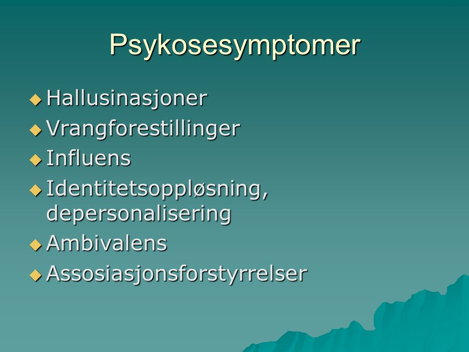 Psykosesymptomer  Hallusinasjoner  Vrangforestillinger  Influens  Identitetsoppløsning, depersonalisering  Ambivalens  Assosiasjonsforstyrrelser