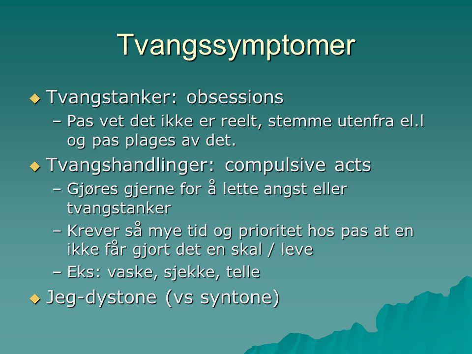 Tvangssymptomer  Tvangstanker: obsessions –Pas vet det ikke er reelt, stemme utenfra el.l og pas plages av det.