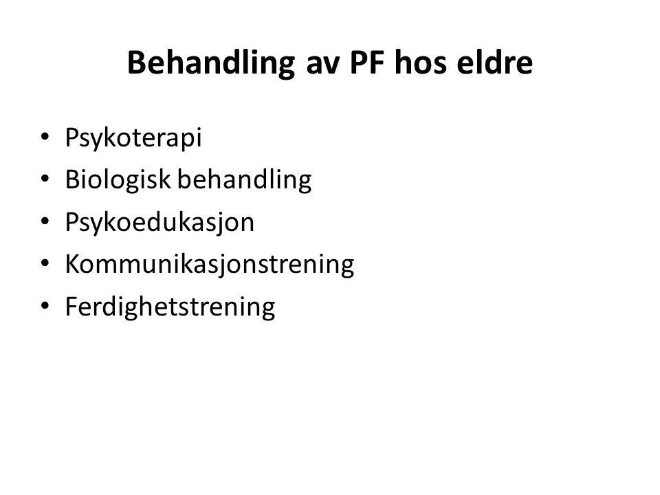 Behandling av PF hos eldre Psykoterapi Biologisk behandling Psykoedukasjon Kommunikasjonstrening Ferdighetstrening