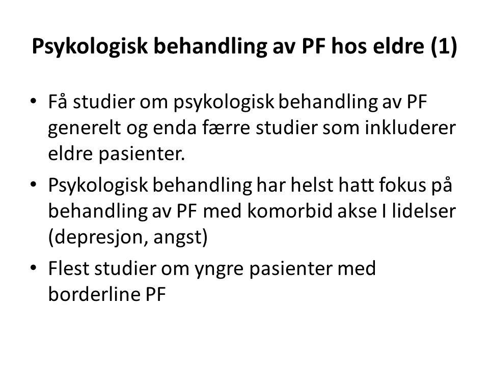 Psykologisk behandling av PF hos eldre (1) Få studier om psykologisk behandling av PF generelt og enda færre studier som inkluderer eldre pasienter.