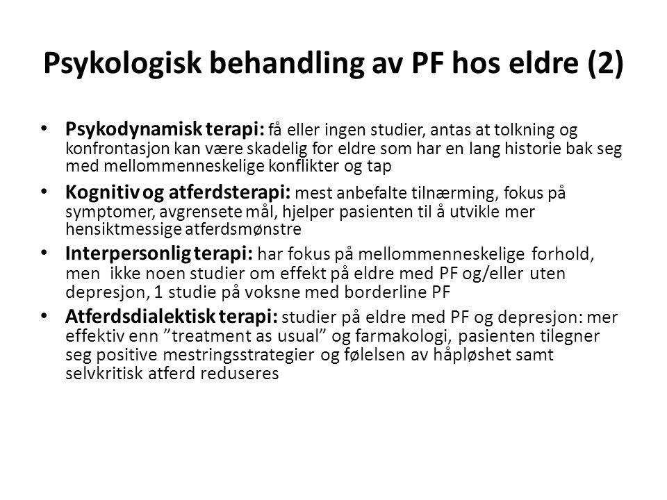 Psykologisk behandling av PF hos eldre (2) Psykodynamisk terapi: få eller ingen studier, antas at tolkning og konfrontasjon kan være skadelig for eldre som har en lang historie bak seg med mellommenneskelige konflikter og tap Kognitiv og atferdsterapi : mest anbefalte tilnærming, fokus på symptomer, avgrensete mål, hjelper pasienten til å utvikle mer hensiktmessige atferdsmønstre Interpersonlig terapi: har fokus på mellommenneskelige forhold, men ikke noen studier om effekt på eldre med PF og/eller uten depresjon, 1 studie på voksne med borderline PF Atferdsdialektisk terapi: studier på eldre med PF og depresjon: mer effektiv enn treatment as usual og farmakologi, pasienten tilegner seg positive mestringsstrategier og følelsen av håpløshet samt selvkritisk atferd reduseres