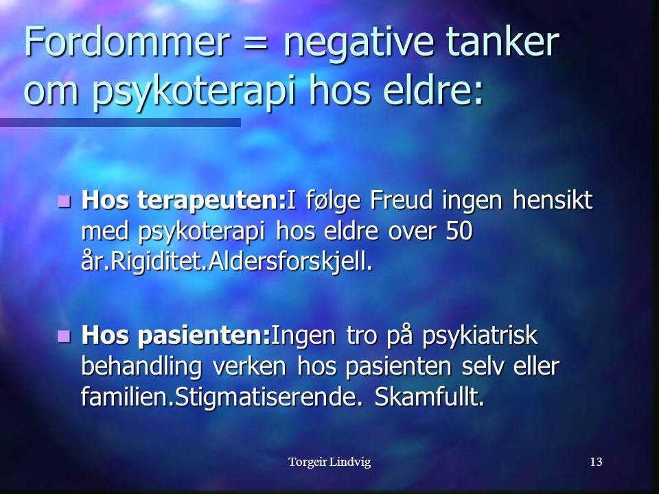 Torgeir Lindvig13 Fordommer = negative tanker om psykoterapi hos eldre: Hos terapeuten:I følge Freud ingen hensikt med psykoterapi hos eldre over 50 å