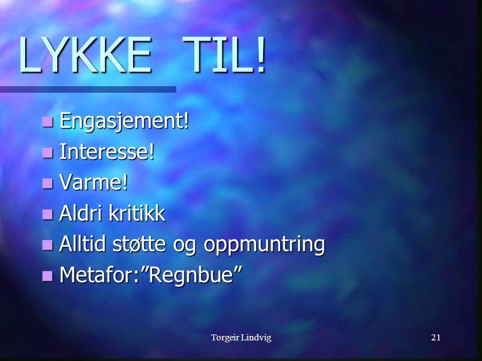 Torgeir Lindvig21 LYKKE TIL! Engasjement! Engasjement! Interesse! Interesse! Varme! Varme! Aldri kritikk Aldri kritikk Alltid støtte og oppmuntring Al